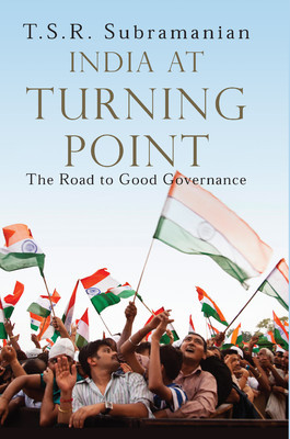 India At Turning Point: The Road to Good Governance  by  TSR Subramanian