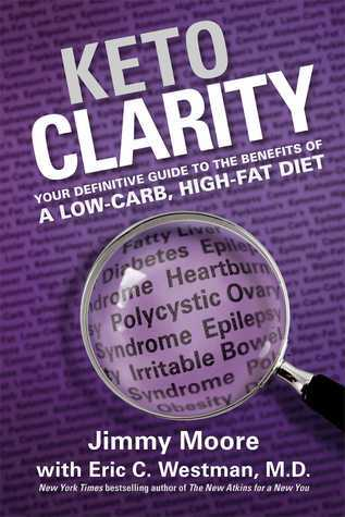 Keto Clarity: Your Definitive Guide to the Benefits of a Low-Carb, High-Fat Diet Jimmy Moore