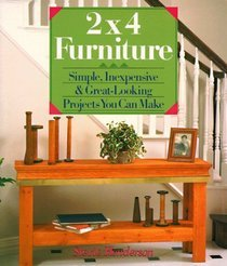2X4 Furniture: Simple, Inexpensive and Great-Looking Projects You Can Make  by  Stevie Henderson