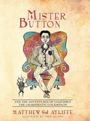Action & Adventure: Mister Button: And the Adventures of Columbus the Charismatic Cockroach (A Childrens Mystery Ages 9-12)  by  Matthew Sj Ayliffe