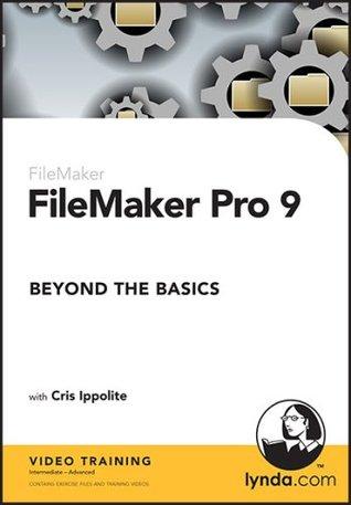 FileMaker Pro 9 Beyond the Basics  by  Cris Ippolite