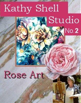 Rose Art: Kathy Shell (No 2: Studio)  by  Kathy Shell