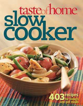 Taste of Home: Slow Cooker: 403 Recipes for Todays One- Pot Meals  by  Taste of Home