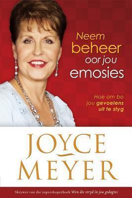 Neem Beheer Oor Jou Emosies: Hoe Om Bo Jou Gevoelens Uit Te Styg  by  Joyce Meyer