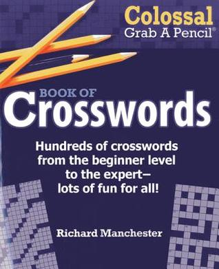Colossal Grab a Pencil Book of Crosswords  by  Richard Manchester