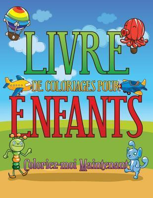 Livre de Coloriages Pour Enfants Coloriez-Moi Maintenant  by  Speedy Publishing