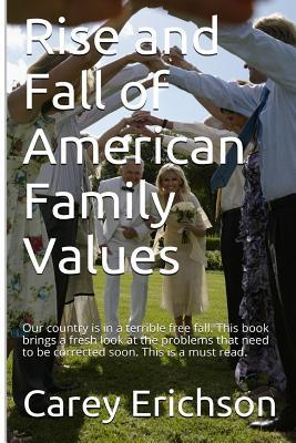 Rise and Fall of American Family Values  by  Carey Erichson
