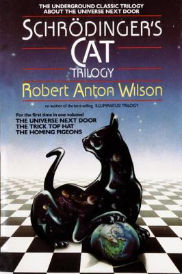 Schrodingers Cat Trilogy: The Universe Next Door/The Trick Top Hat/The Homing Pigeons  by  Robert Anton Wilson