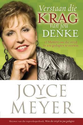 Verstaan Die Krag Van Jou Denke: 12 Maniere Om Die Stryd in Jou Gedagtes Te Wen Joyce Meyer
