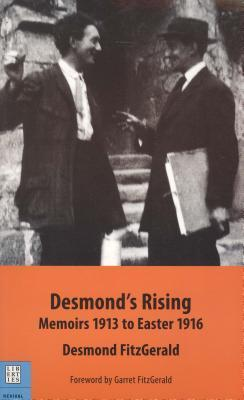 Desmonds Rising: Memoirs, 1913 to Easter 1916  by  Desmond FitzGerald