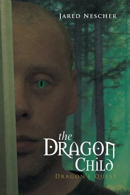 The Dragon Child: Dragons Quest  by  Jared Nescher
