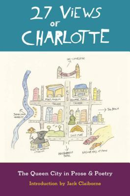 27 Views of Charlotte: The Queen City in Prose & Poetry  by  Jack Claiborne