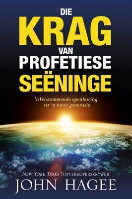 Die Krag Van Profetiese Seeninge: N Verstomende Openbaring Vir N Nuwe Generasie  by  John Hagee