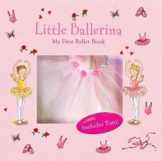 Little Ballerina: My First Ballet Book  by  Marianne Liobl