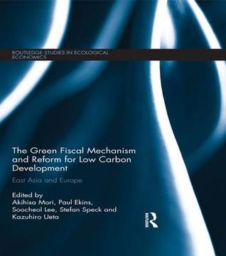 The Green Fiscal Mechanism and Reform for Low Carbon Development: East Asia and Europe  by  Akihisa Mori