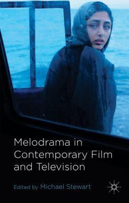 Melodrama in Contemporary Film and Television  by  Michael  Stewart