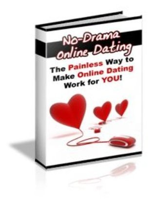 No Drama Online Dating - The Painless Way To Make Online Dating Work For You eBook Corner