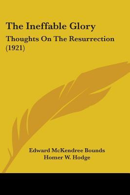 The Ineffable Glory: Thoughts on the Resurrection (1921)  by  E.M. Bounds