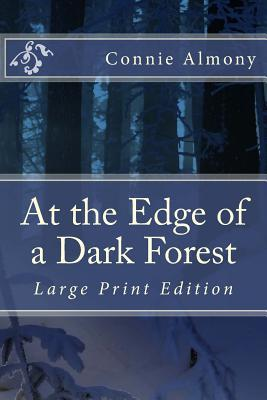 At the Edge of a Dark Forest--Large Print Edition  by  Connie Almony
