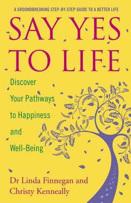 Say Yes to Life: Discover Your Pathways to Happiness and Well-Being Linda Finnegan