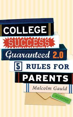 College Success Guaranteed 2.0: 5 Rules for Parents  by  Malcolm Gauld