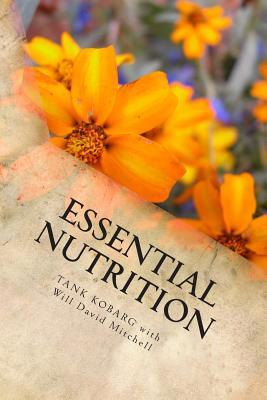 Essential Nutrition: Live Long in Really Good Health  by  Tank Kobarg