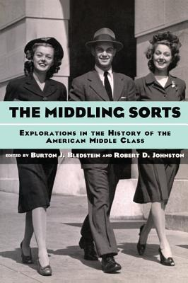 The Middling Sorts: Explorations in the History of the American Middle Class: Explorations in the History of the American Middle Class  by  B. Bledstein