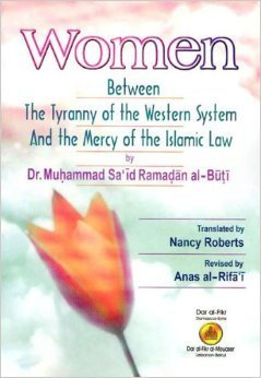 Women Between the Tyranny of the Western System and the Mercy of the Islamic Law محمد سعيد رمضان البوطي