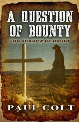 A Question of Bounty: The Shadow of Doubt  by  Paul Colt