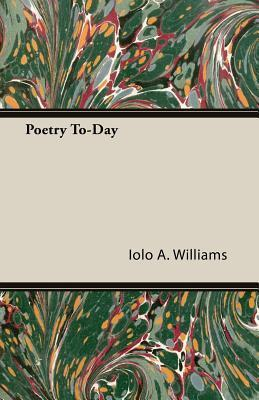 Poetry To-Day  by  Iolo A. Williams