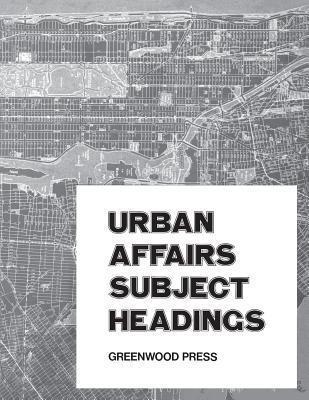 Urban Affairs Subject Headings  by  Edith Ward