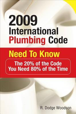 2009 International Plumbing Code Need to Know: The 20% of the Code You Need 80% of the Time: The 20% of the Code You Need 80% of the Time  by  R. Dodge Woodson