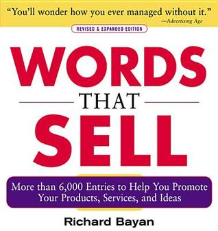 Words That Sell, Revised and Expanded Edition: The Thesaurus to Help You Promote Your Products, Services, and Ideas Richard Bayan