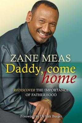 Daddy, Come Home: Rediscover the Importance of Fatherhood Zane Meas