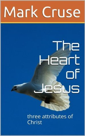 The Heart of Jesus Mark Cruse