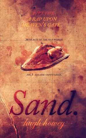 Sand Part 5: A Rap Upon Heavens Gate (Sand, #5) Hugh Howey