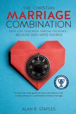 The Christian Marriage Combination  by  Alan R. Staples