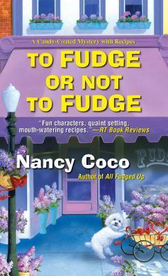 To Fudge or Not to Fudge  (Candy-Coated, #2) Nancy CoCo