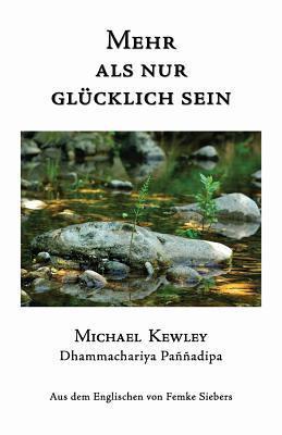 Mehr ALS Nur Glucklich Sein  by  Michael Kewley