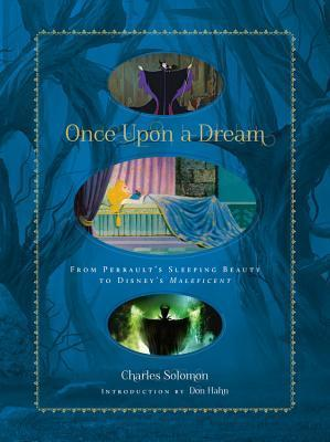 Once Upon a Dream: From Perraults Sleeping Beauty to Disneys Maleficent  by  Charles Solomon