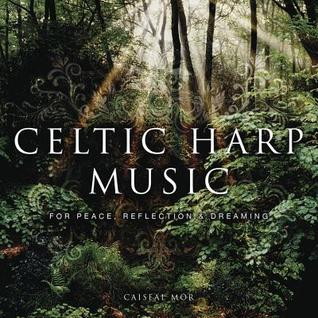 Celtic Harp Music: For Peace, Reflection & Dreaming Caiseal Mór