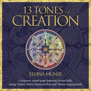 13 Tones of Creation: A Hypnotic Soundscape Featuring Tubular Bells, Energy Chimes, Native American Flute and Tibetan Singing Bowls.  by  Elvina Munir