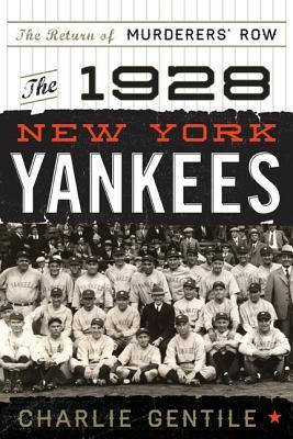 The 1928 New York Yankees: The Return of Murderers Row Charlie Gentile