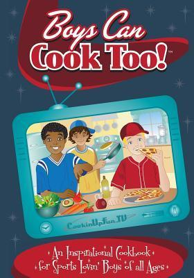 Boys Can Cook Too!: An Inspirational Cookbook for Sports Lovin Boys of All Ages  by  Leila Romano