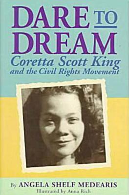 Dare to Dream: Coretta Scott King and the Civil Rights Movement  by  Angela Shelf Medearis