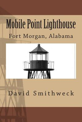 Mobile Point Lighthouse: Fort Morgan, Alabama  by  David M. Smithweck Sr.
