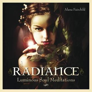 Radiance: Luminous Soul Meditations  by  Alana Fairchild