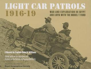 Light Car Patrols 1916-19: War and Exploration in Egypt and Libya with the Model T Ford  by  Claud Williams