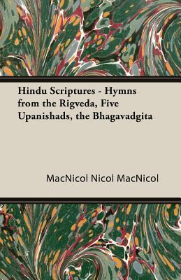 Hindu Scriptures - Hymns from the Rigveda, Five Upanishads, the Bhagavadgita Nicol Macnicol