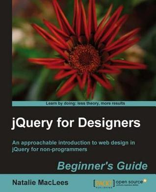 Jquery for Designers: Beginners Guide: Second Edition  by  Natalie Maclees